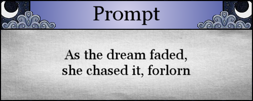 As the dream faded, she chased it, forlorn