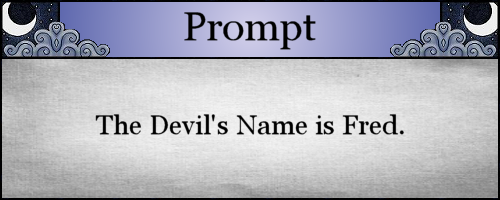 The Devil's Name is Fred.