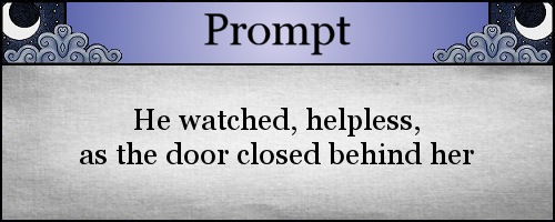 He watched, helpless, as the door closed behind her