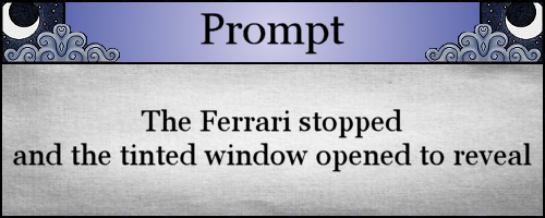 The Ferrari stopped and the tinted window opened to reveal
