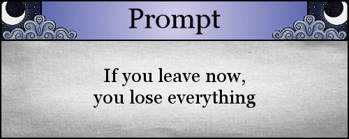 If you leave now, you lose everything