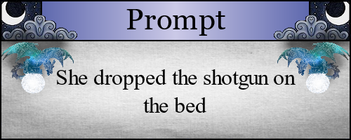 She dropped the shotgun on the bed