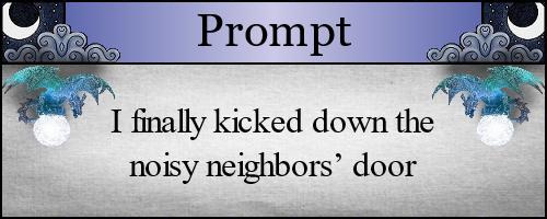 I finally kicked down the noisy neighbors' door