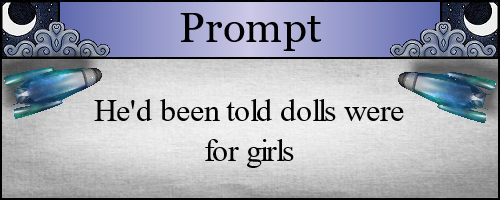 He'd been told dolls were for girls